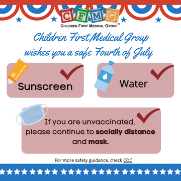 Children First Medical Group wishes you a safe, and happy Fourth of July!