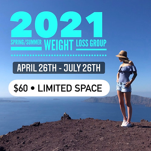 Spring/Summer Weight Loss Group. April 26th - July 26th, 2021