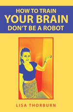 How To Train You Brain Don't Be A Robot