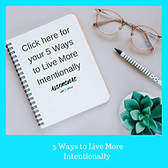 5 Ways to Live More Intentionally .png