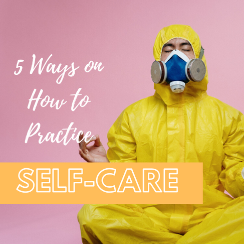 5 Ways on how to Practice Self-Care