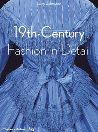 19th Century Fashion in Detail by Lucy Johnston