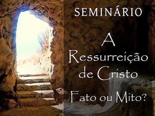 Seminário A Ressurreição de Cristo: Fato ou mito?