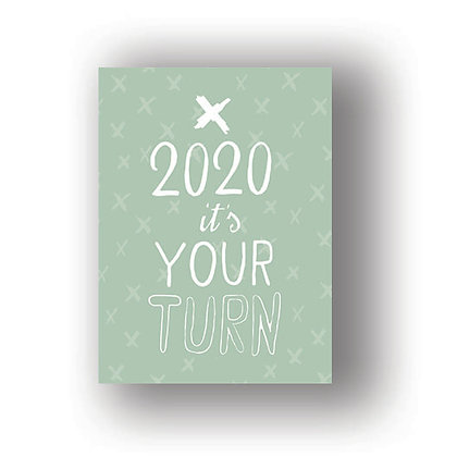 2020 - It's your turn