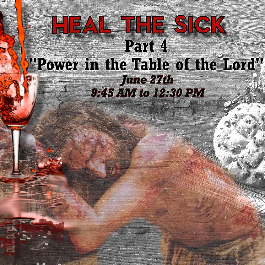 """Heal the Sick Part 4-""""The Power of the Lord's Table"""""""