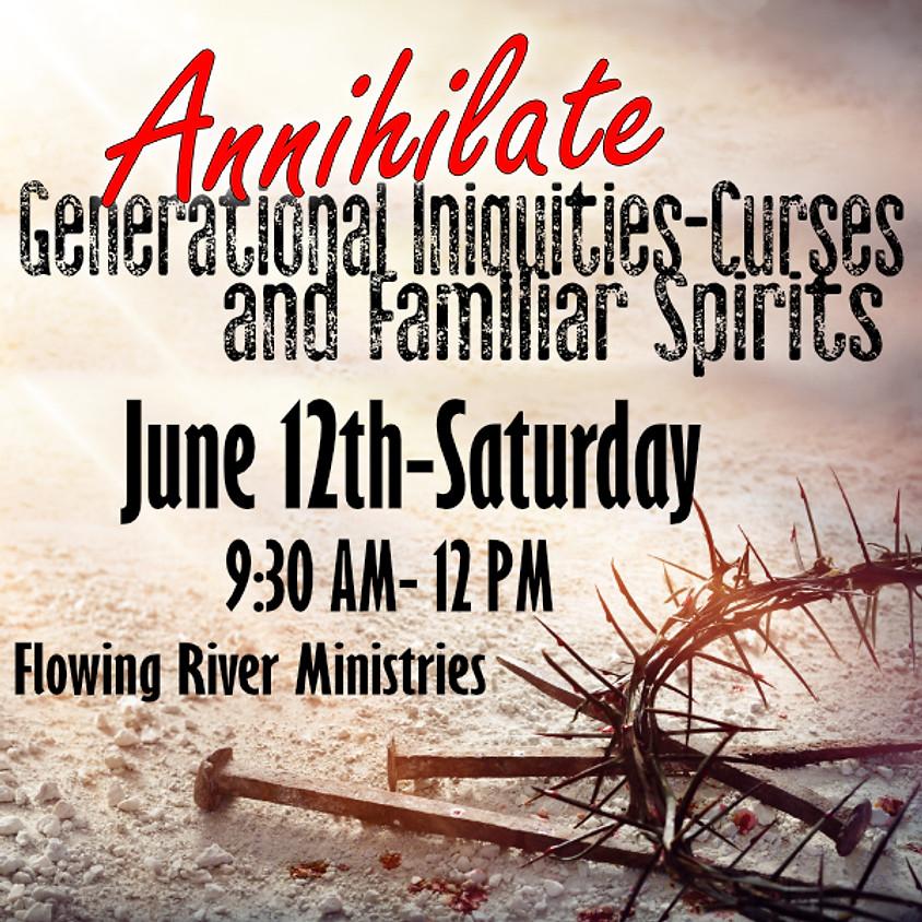 Annihilate Generational Iniquity & Familiar Spirits