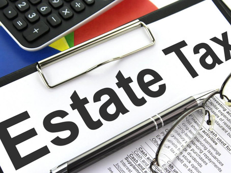 ESTATE TAXES: SHOULD YOU BE CONCERNED?