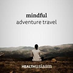 Mindful adventure travel