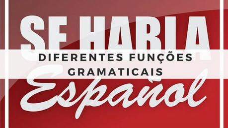 Espanhol - Diferentes Funções Gramaticais