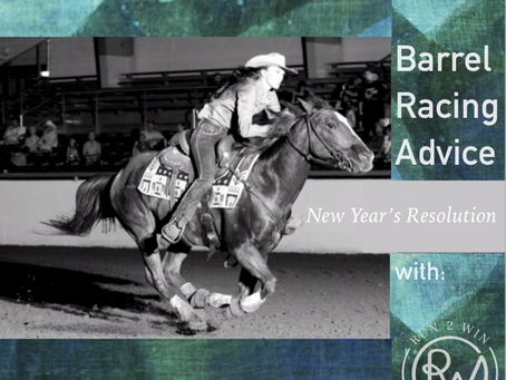 Barrel Racing New Year's Resolutions; How do you run to win?