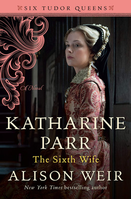 Laura's Pick:  Katharine Parr: The Sixth Wife by Alison Weir