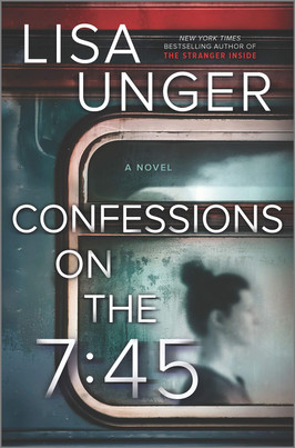 Laura's Pick:  Confessions on the 7:45 by Lisa Unger
