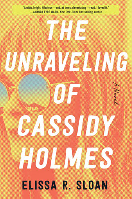 Brooke's Pick:  The Unraveling of Cassidy Holmes by Elissa R. Sloan