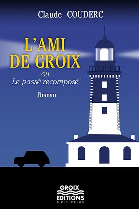 L'ami de Groix, ou le passé recomposé