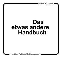"""""""Das etwas andere Handbuch: How to pimp my Übungsraum"""" von Erfolgsproduzent Moses Schneider ab sofor"""
