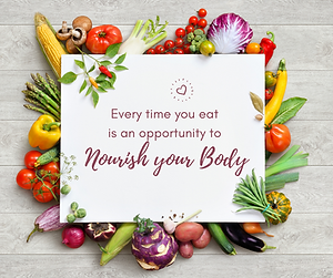 Every time you eat is an opportunity to Nourish your Body (1).png