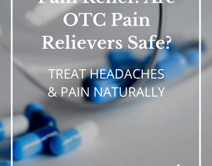Are OTC Pain Relievers Safe? Treating Pain & Headaches Naturally