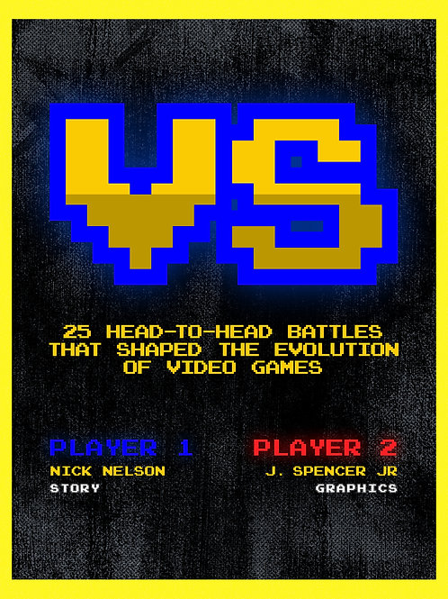 VERSUS: 25 Head-to-Head Battles that Shaped the Evolution of Video Games