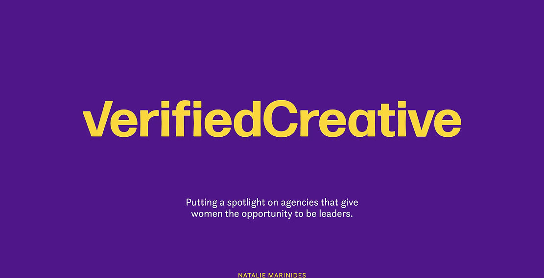 VerifiedCreative is an initiative to increase the number of women in leadership positions in the creative industry. By putting a spotlight on the agencies who have already done this, we hope to show the current leaders of creative agencies that they will only benefit from putting women in positions of leadership.
