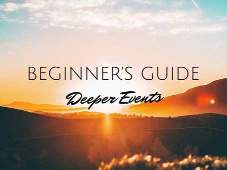 The Beginner's Guide to Deeper Events