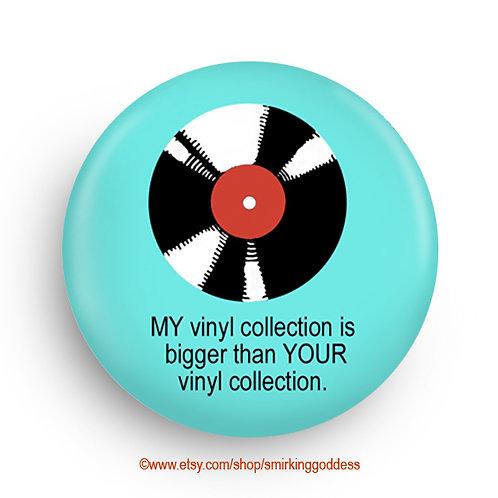Funny Fridge Magnet or Pinback for Vinyl Collector!