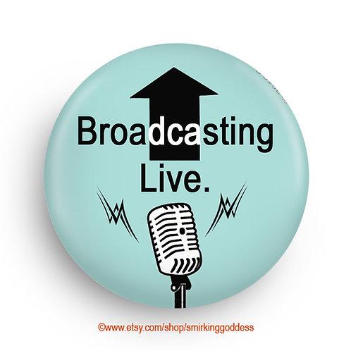 Broadcasting Live, Fun Magnet or Pinback