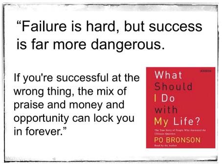 Failure is hard, but success is far more dangerous.