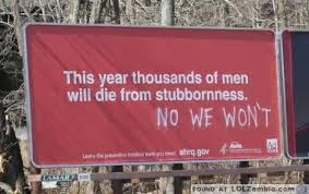 this year thousand of men will die from stubbornness no we won't