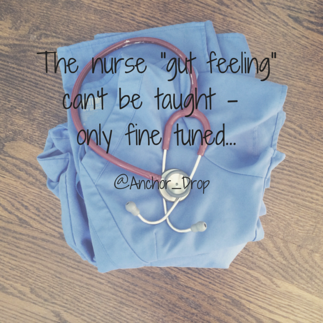 Scrubs and the words The nurse gut feeling can't be taught only fine tuned