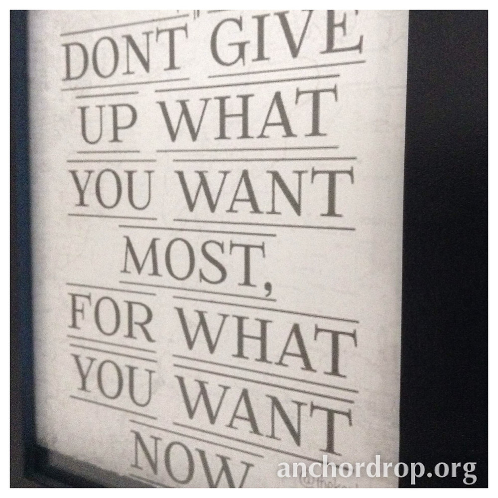 quote don't give up what you want most for what you want now