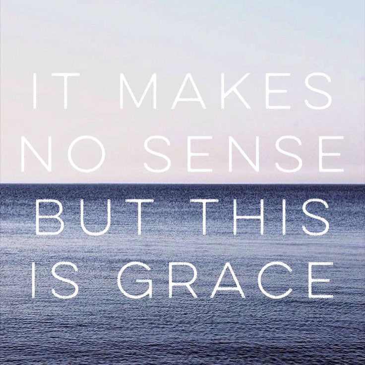 Quote: it makes no sense but this is grace