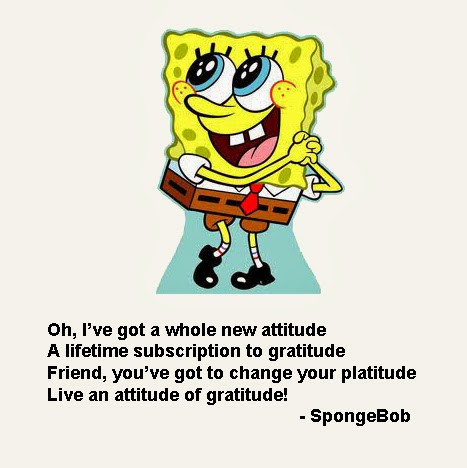 spongebob saying I've got an attitude of gratitute