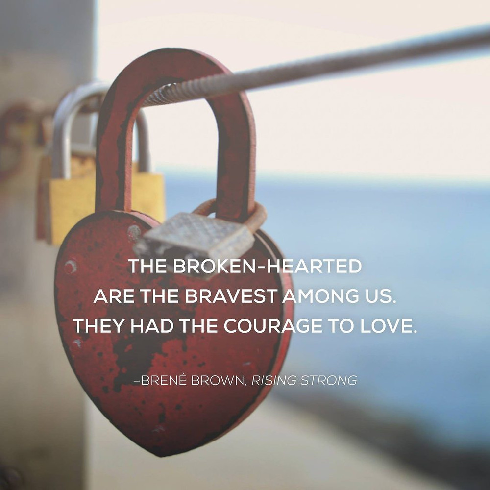 Quote: the broken-hearted are the bravest among us
