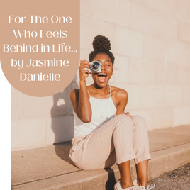 For The One Who Feels Behind in Life by Jasmine Danielle