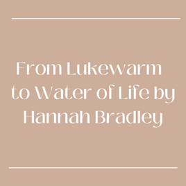 From Lukewarm to the Water of Life