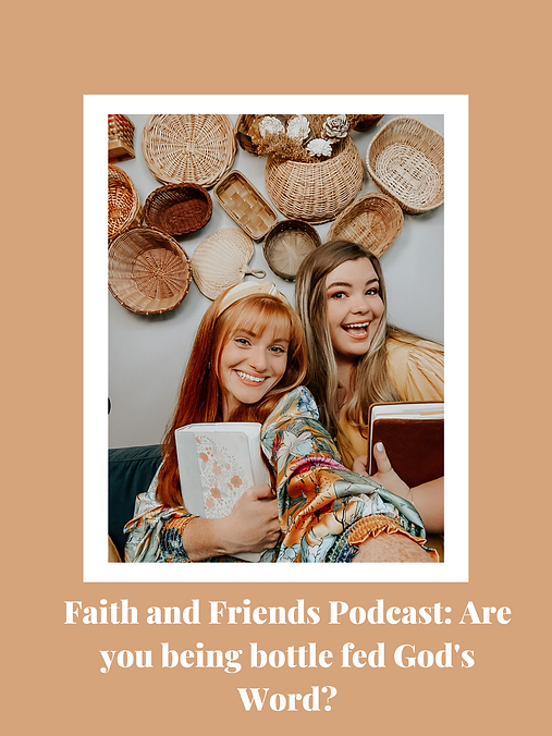 Faith and Friends Podcast Are you being bottle fed God's Word.png
