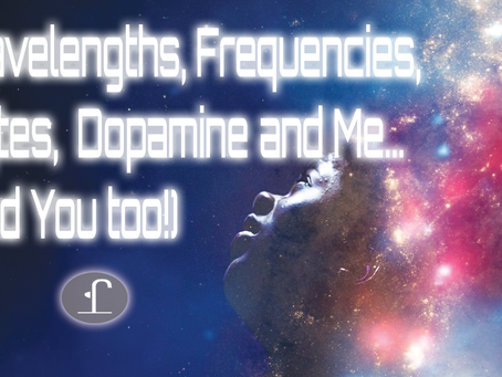 Wavelengths, Frequencies, Bytes, Dopamine and Me (and You too!)