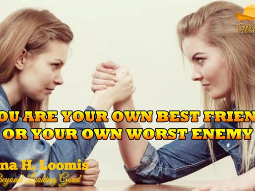 You Are your Own Bestfriend or your own worst enemy