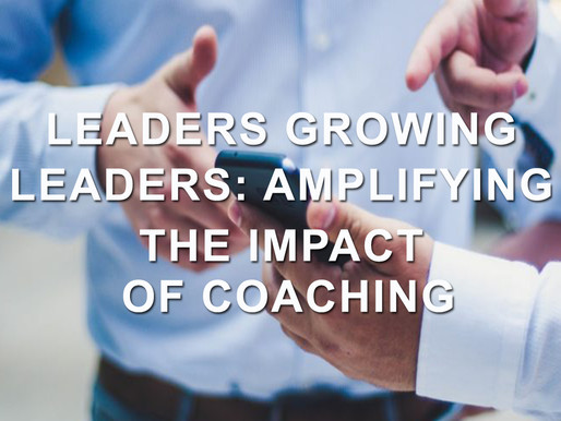 Leaders growing leaders: Amplifying the impact of Coaching