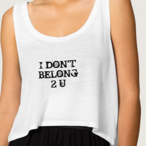 I DON'T BELONG 2 U Crop top