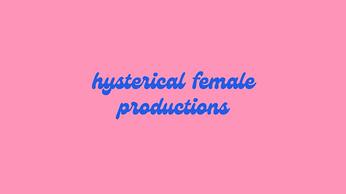 hysterical female productions YouTube ba