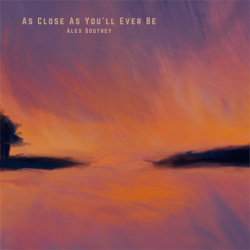 As Close As You'll Ever Be, Single Artwork, Alex Southey, Felicia Wetterlin Artist.png