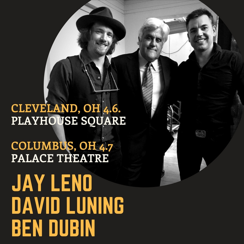 David Luning and Ben Dubin open for Jay Leno in Cleveland and Columbus April 6 and April 7