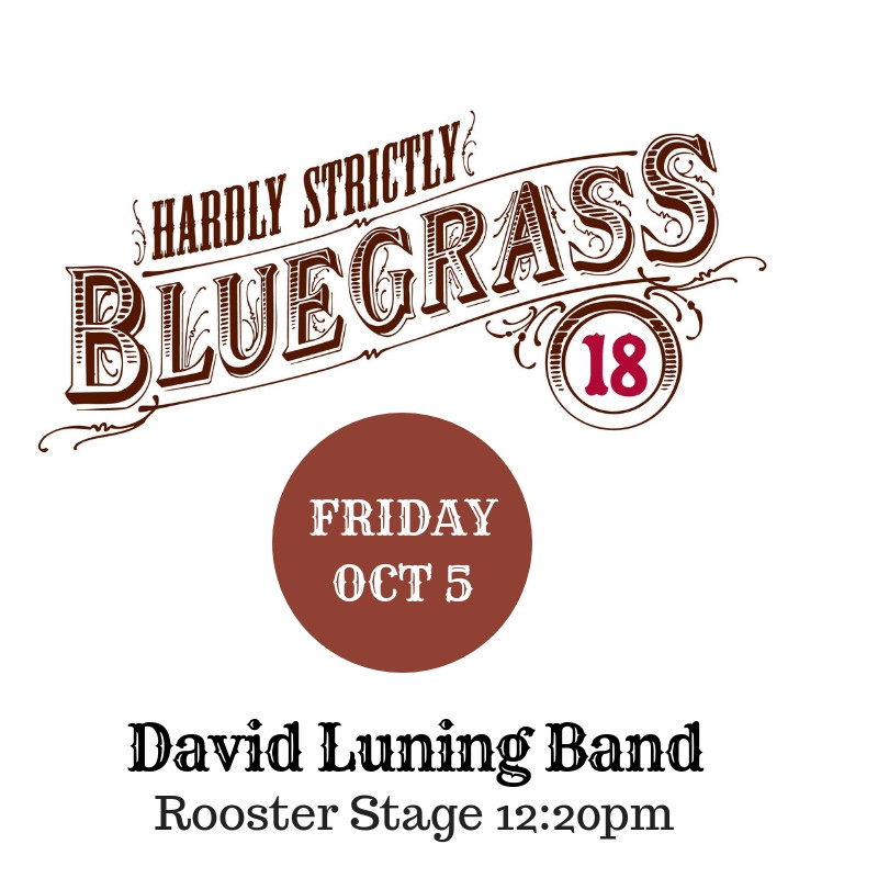 David Luning performs at Rooster Stage at Hardly Strictly Bluegrass Oct 5 12:20pm