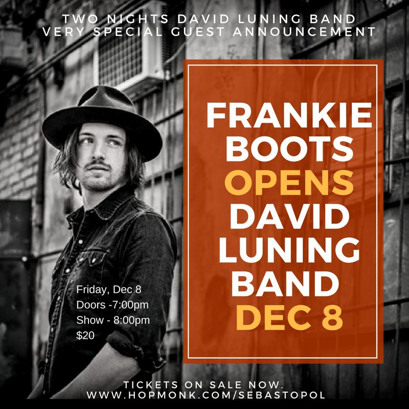 Frankie Boots opens for David Luning Band - Hopmonk Sebastopol December 8!