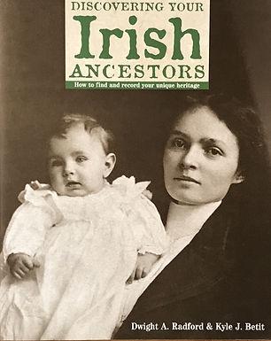 Discovering Your Irish Ancestors by Dwight A. Radford & Kyle J. Betit
