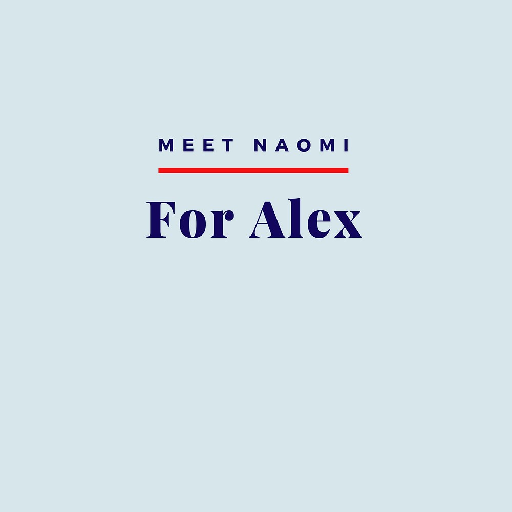 Image reads: Meet Naomi, For Alex
