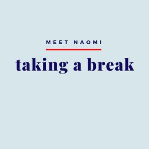Image reads Meet Naomi, Taking a Break.