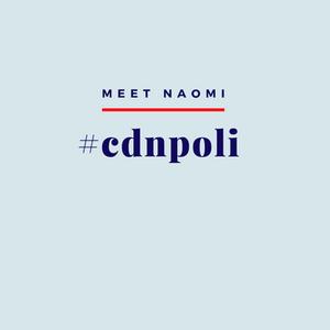 Image reads Meet Naomi, hashtag Canadian Politics.