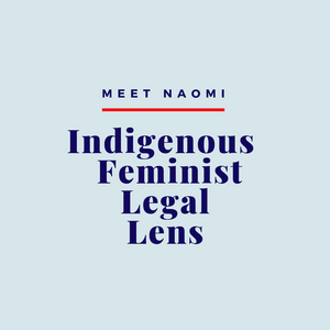Image reads, Meet Naomi: Indigenous feminist legal lens